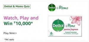 Amazon Dettol & Moms Quiz – Win Free ₹10,000 Pay