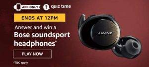 Amazon Quiz Today Answer - Win Bose Soundsport Headphones 21st July 2020