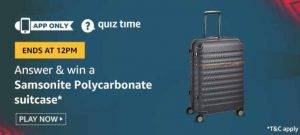 Amazon Quiz Today Answer - Win Samsonite Polycarbonate Suitcase 28th July 2020