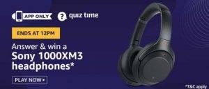 Amazon Quiz Today Answer - Win Sony 1000XM3 Headphones  31st July 2020