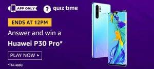 Amazon Quiz Today Answer - Win Huawei P30 Pro 19th August 2020
