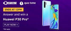 Amazon Quiz Today Answer - Win Huawei P30 Pro 5th August 2020