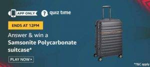 Amazon Quiz Today Answer - Win Samsonite Polycarbonate Suitcase  18th August 2020